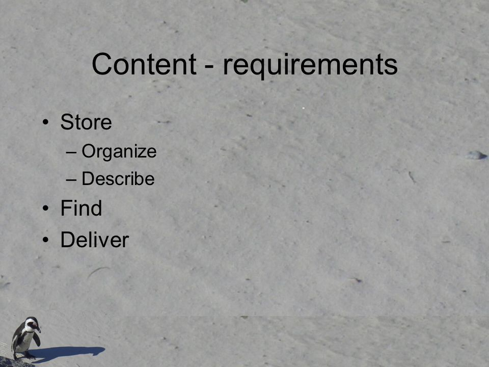 Content - requirements Store –Organize –Describe Find Deliver