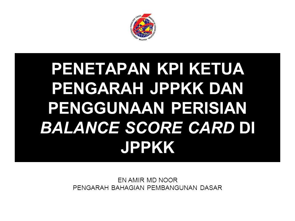 PENETAPAN KPI KETUA PENGARAH JPPKK DAN PENGGUNAAN PERISIAN BALANCE SCORE CARD DI JPPKK EN AMIR MD NOOR PENGARAH BAHAGIAN PEMBANGUNAN DASAR