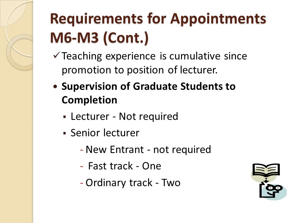 Requirements for Appointments M6-M3 (Cont.) Teaching experience is cumulative since promotion to position of lecturer.