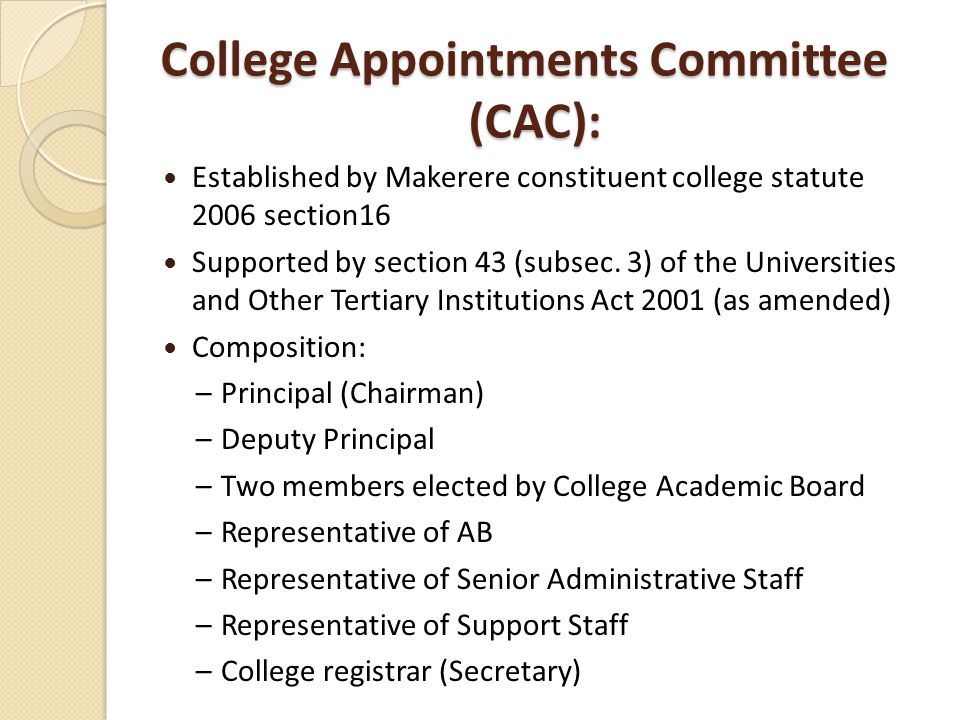 College Appointments Committee (CAC): Established by Makerere constituent college statute 2006 section16 Supported by section 43 (subsec.