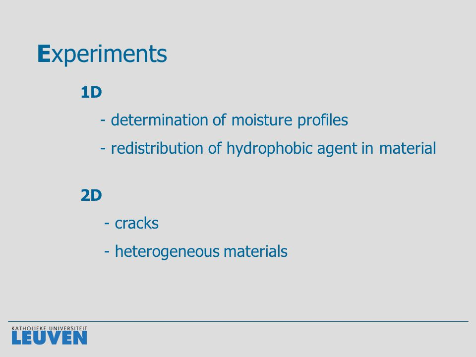 Experiments - determination of moisture profiles - redistribution of hydrophobic agent in material - cracks - heterogeneous materials 1D 2D