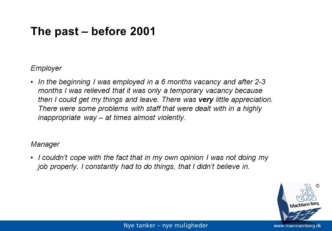 www.macmannberg.dk © The past – before 2001 Employer In the beginning I was employed in a 6 months vacancy and after 2-3 months I was relieved that it was only a temporary vacancy because then I could get my things and leave.