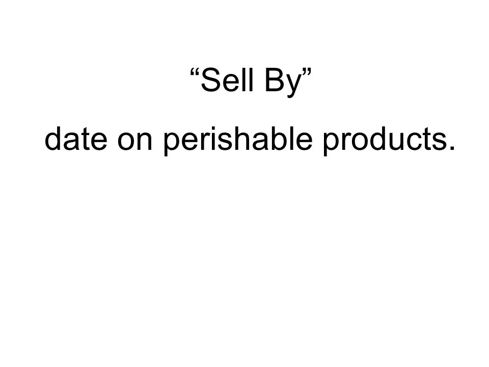 """""""Sell By"""" date on perishable products."""