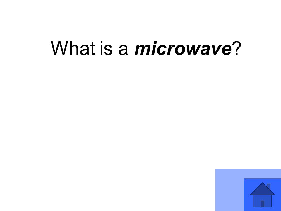 What is a microwave?