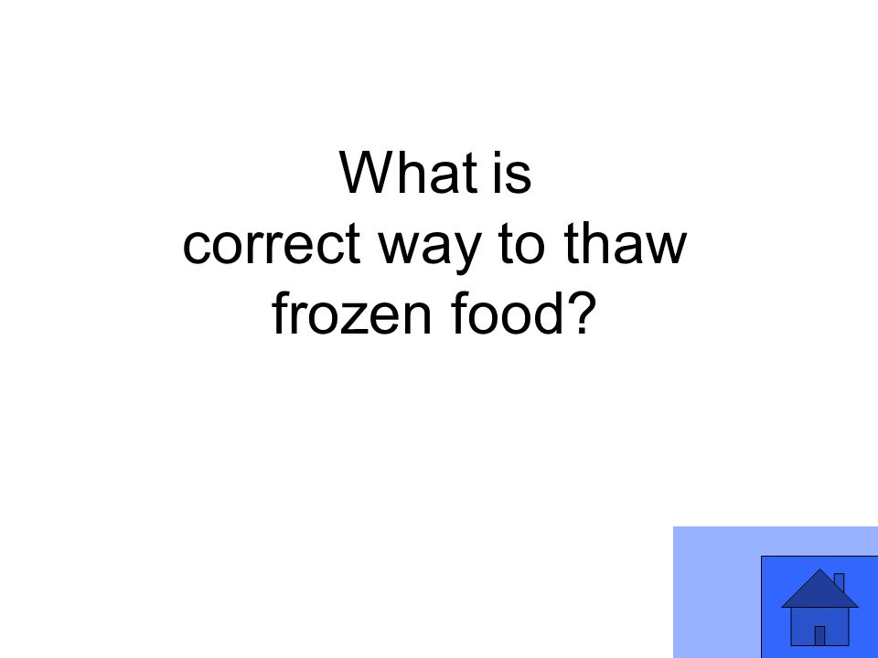 What is correct way to thaw frozen food?