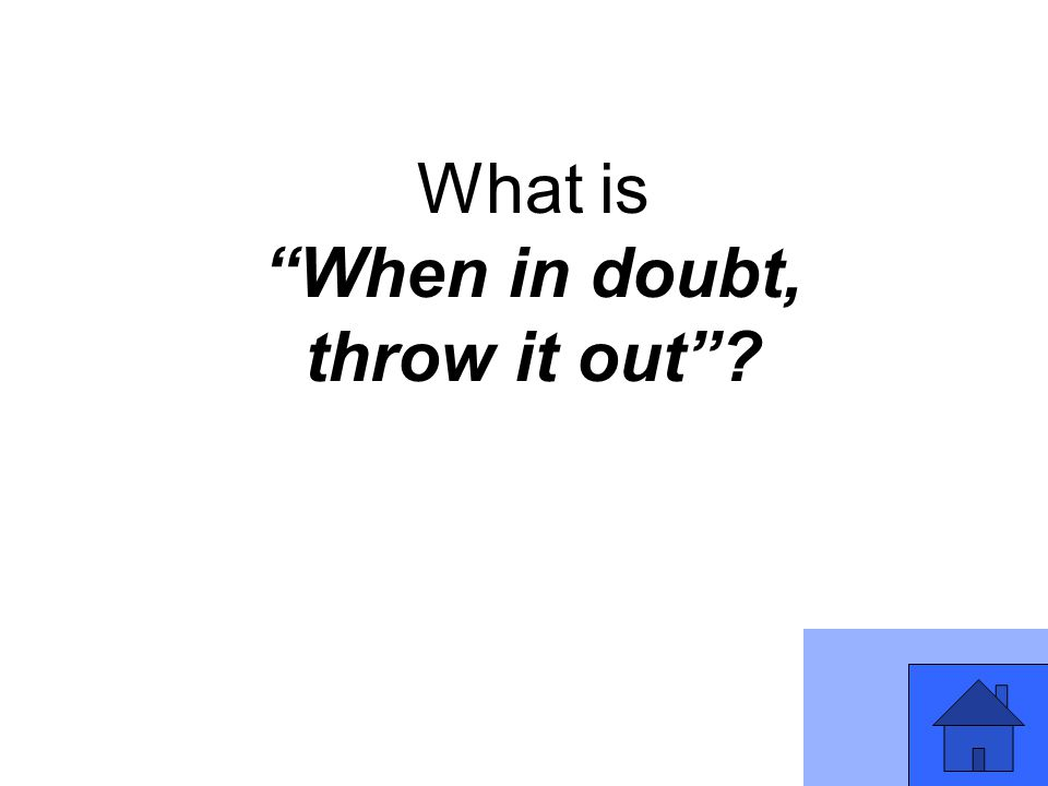 """What is """"When in doubt, throw it out""""?"""