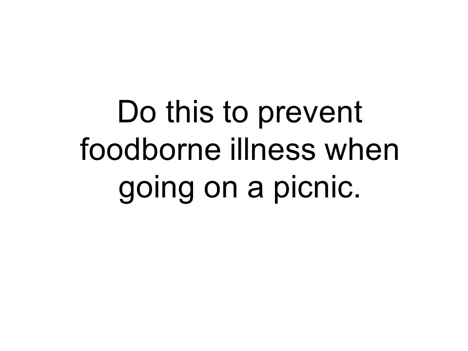 Do this to prevent foodborne illness when going on a picnic.