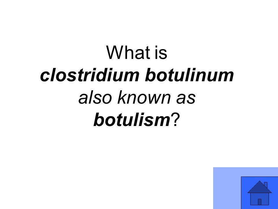 What is clostridium botulinum also known as botulism?