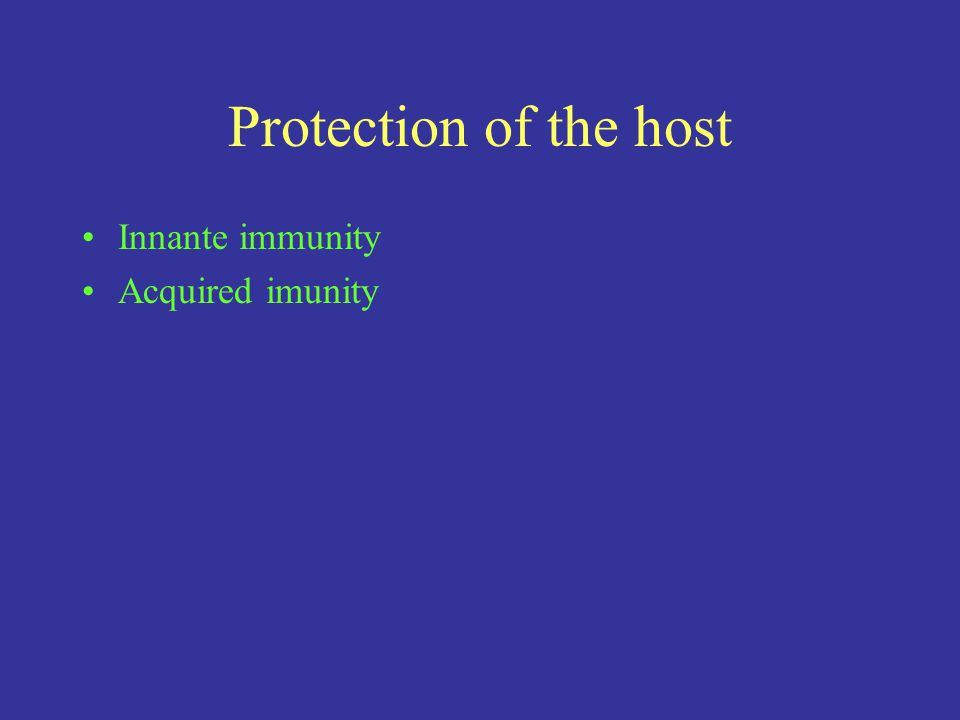 Protection of the host Innante immunity Acquired imunity