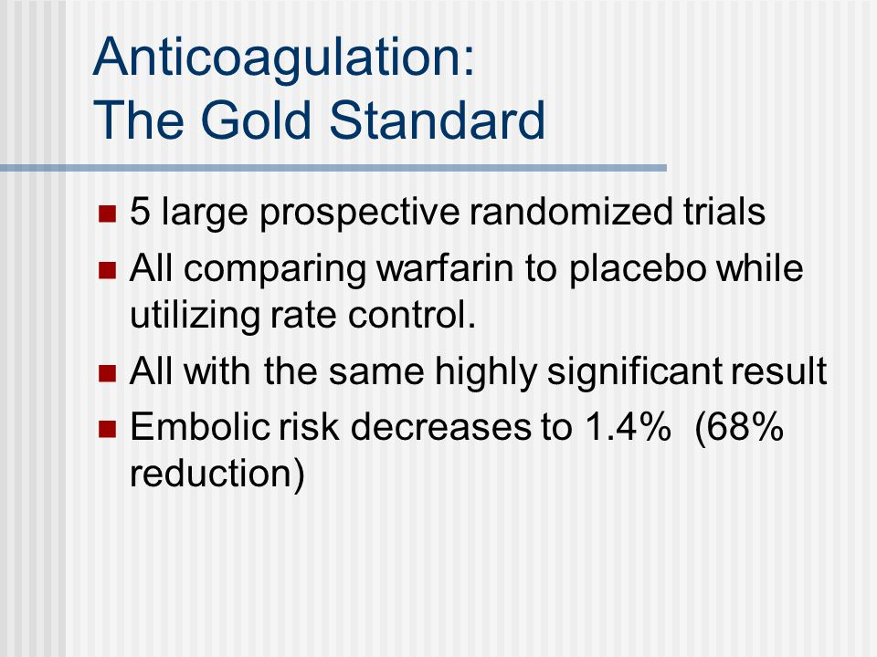 Anticoagulation: The Gold Standard 5 large prospective randomized trials All comparing warfarin to placebo while utilizing rate control.