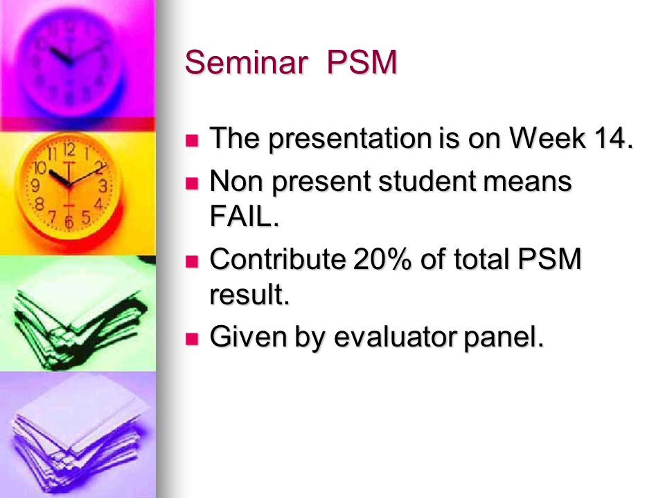 Seminar PSM The presentation is on Week 14. The presentation is on Week 14. Non present student means FAIL. Non present student means FAIL. Contribute