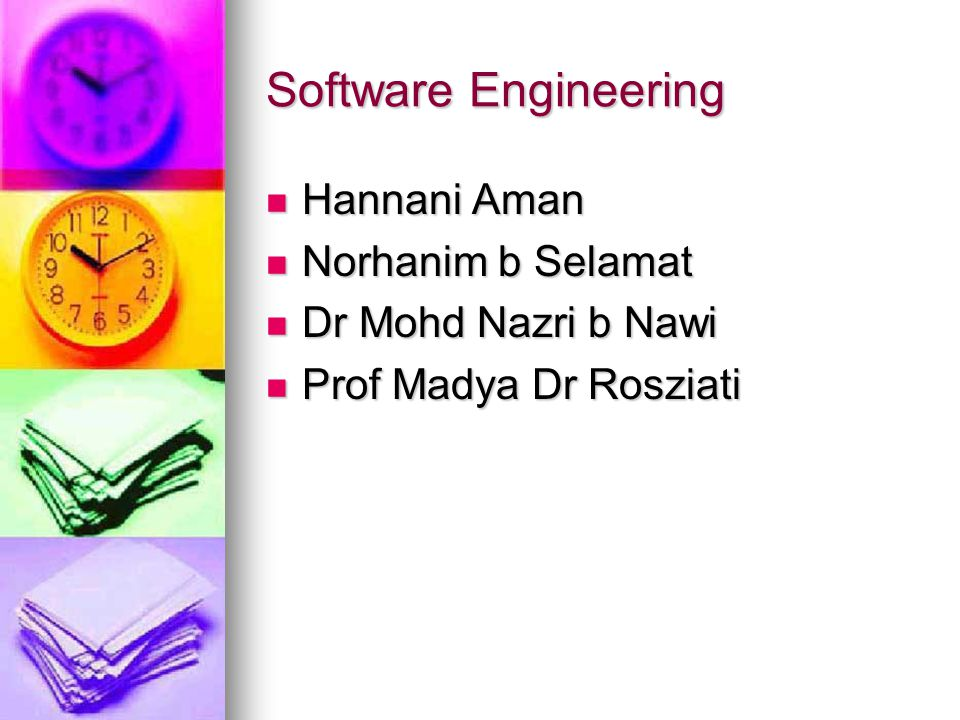 Software Engineering Hannani Aman Hannani Aman Norhanim b Selamat Norhanim b Selamat Dr Mohd Nazri b Nawi Dr Mohd Nazri b Nawi Prof Madya Dr Rosziati