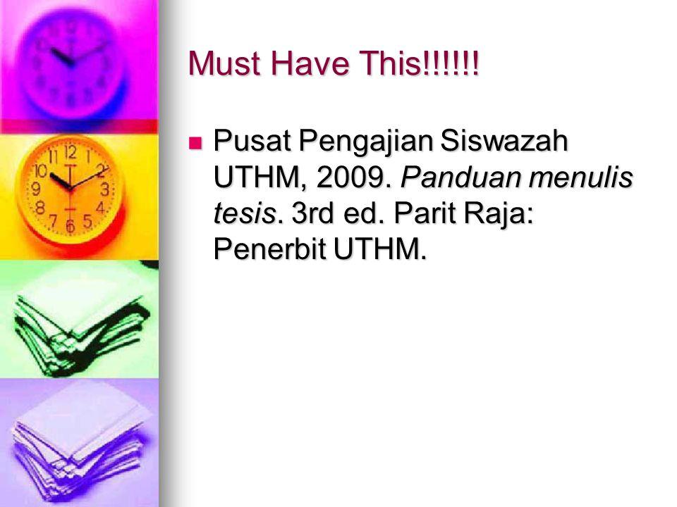 Must Have This!!!!!. Pusat Pengajian Siswazah UTHM, 2009.