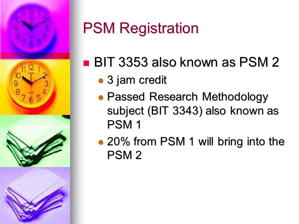 PSM Registration BIT 3353 also known as PSM 2 BIT 3353 also known as PSM 2 3 jam credit 3 jam credit Passed Research Methodology subject (BIT 3343) al
