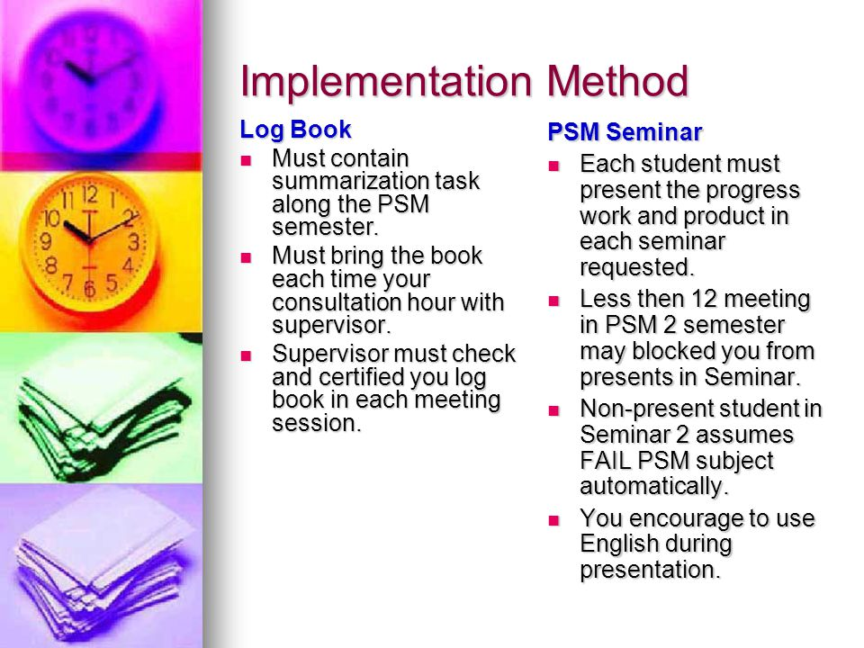 Implementation Method Log Book Must contain summarization task along the PSM semester. Must contain summarization task along the PSM semester. Must br