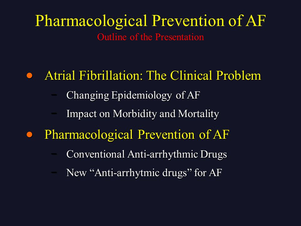  Atrial Fibrillation: The Clinical Problem − Changing Epidemiology of AF − Impact on Morbidity and Mortality  Pharmacological Prevention of AF − Con