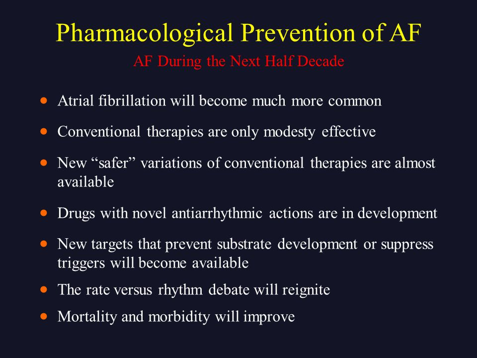 " Atrial fibrillation will become much more common  Conventional therapies are only modesty effective  New ""safer"" variations of conventional therap"