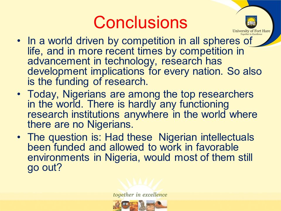 Conclusions In a world driven by competition in all spheres of life, and in more recent times by competition in advancement in technology, research ha