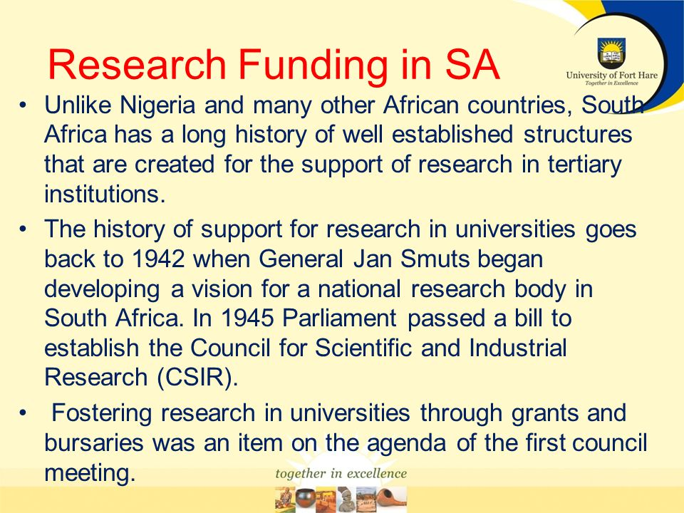 Research Funding in SA Unlike Nigeria and many other African countries, South Africa has a long history of well established structures that are create