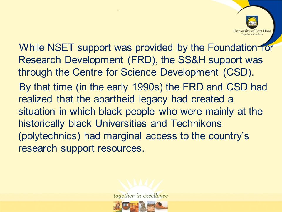 . While NSET support was provided by the Foundation for Research Development (FRD), the SS&H support was through the Centre for Science Development (C