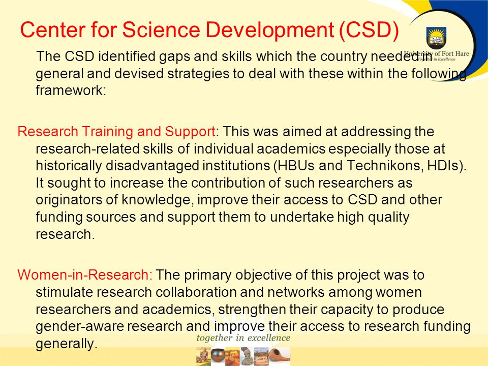 Center for Science Development (CSD) The CSD identified gaps and skills which the country needed in general and devised strategies to deal with these