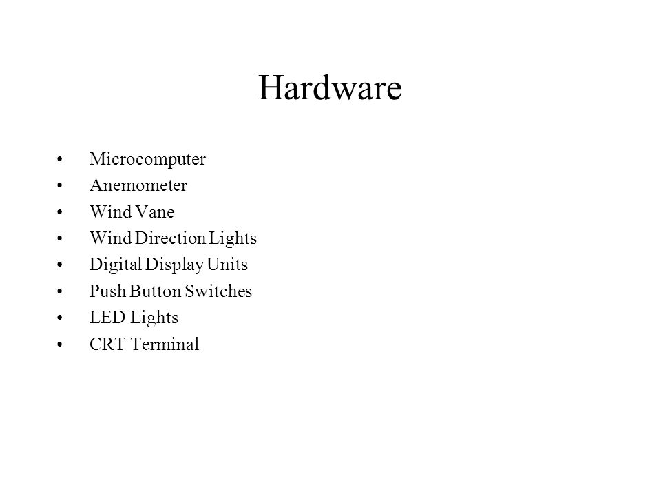 Hardware Microcomputer Anemometer Wind Vane Wind Direction Lights Digital Display Units Push Button Switches LED Lights CRT Terminal