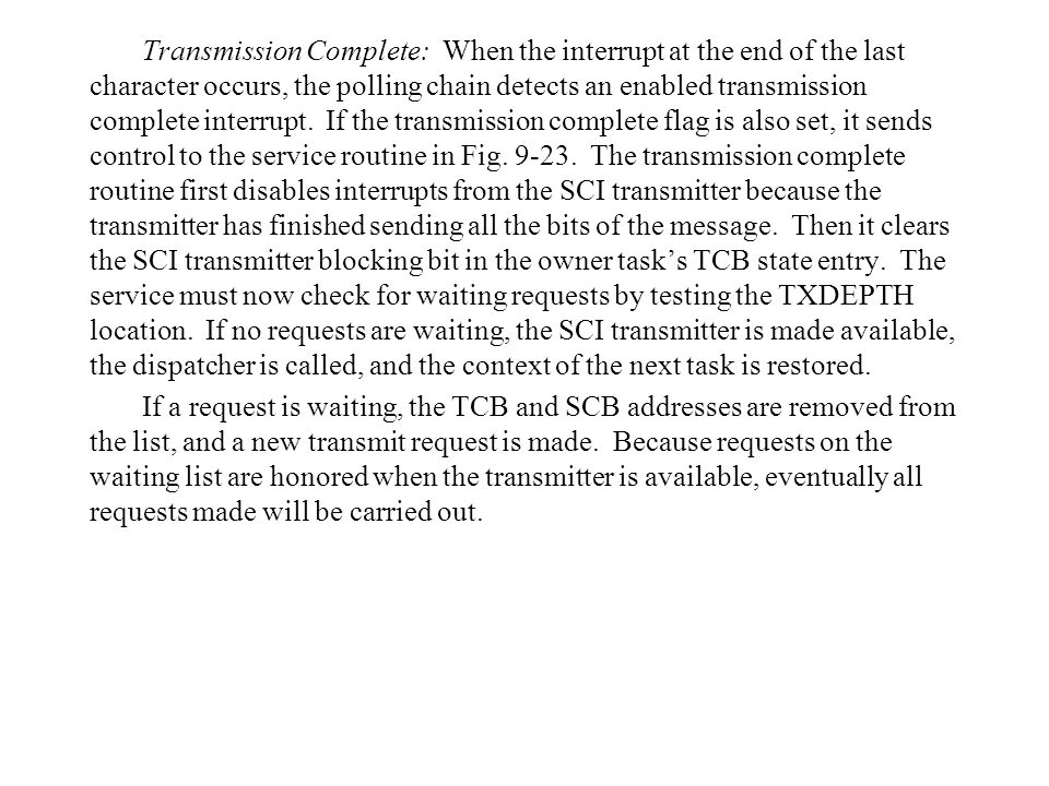 Transmission Complete: When the interrupt at the end of the last character occurs, the polling chain detects an enabled transmission complete interrupt.