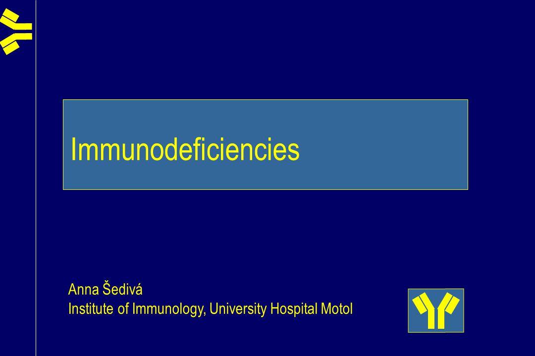 Immunodeficiencies Anna Šedivá Institute of Immunology, University Hospital Motol