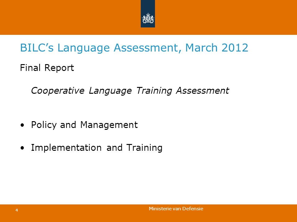 Ministerie van Defensie 4 BILC's Language Assessment, March 2012 Final Report Cooperative Language Training Assessment Policy and Management Implement