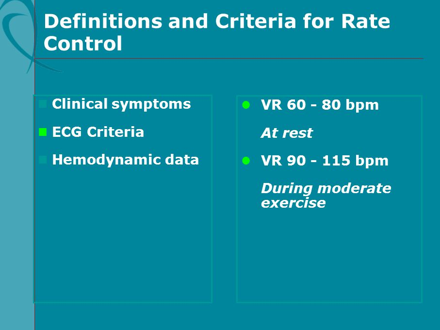 n Clinical symptoms n ECG Criteria n Hemodynamic data l VR 60 - 80 bpm At rest l VR 90 - 115 bpm During moderate exercise Definitions and Criteria for