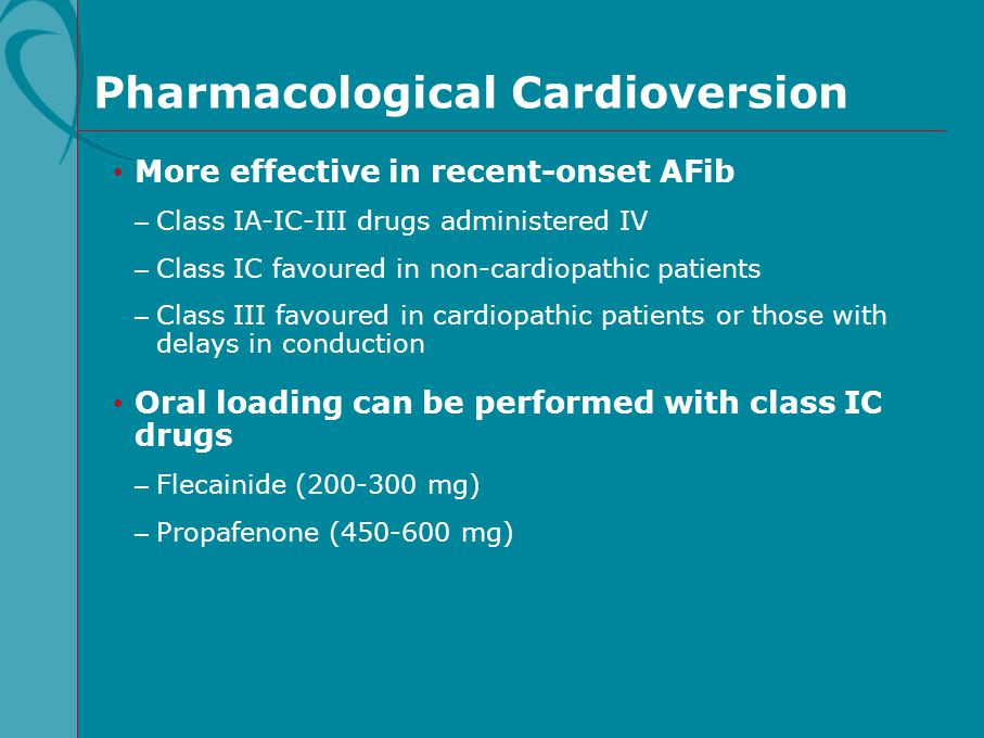 More effective in recent-onset AFib – Class IA-IC-III drugs administered IV – Class IC favoured in non-cardiopathic patients – Class III favoured in c