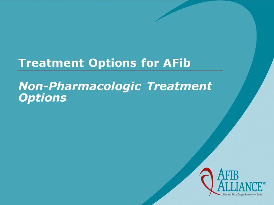 Treatment Options for AFib Non-Pharmacologic Treatment Options