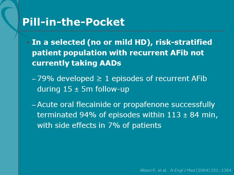 Pill-in-the-Pocket In a selected (no or mild HD), risk-stratified patient population with recurrent AFib not currently taking AADs – 79% developed ≥ 1