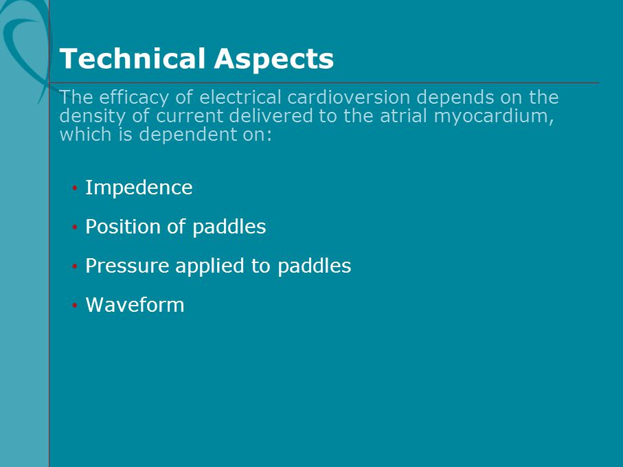 Technical Aspects Impedence Position of paddles Pressure applied to paddles Waveform The efficacy of electrical cardioversion depends on the density o
