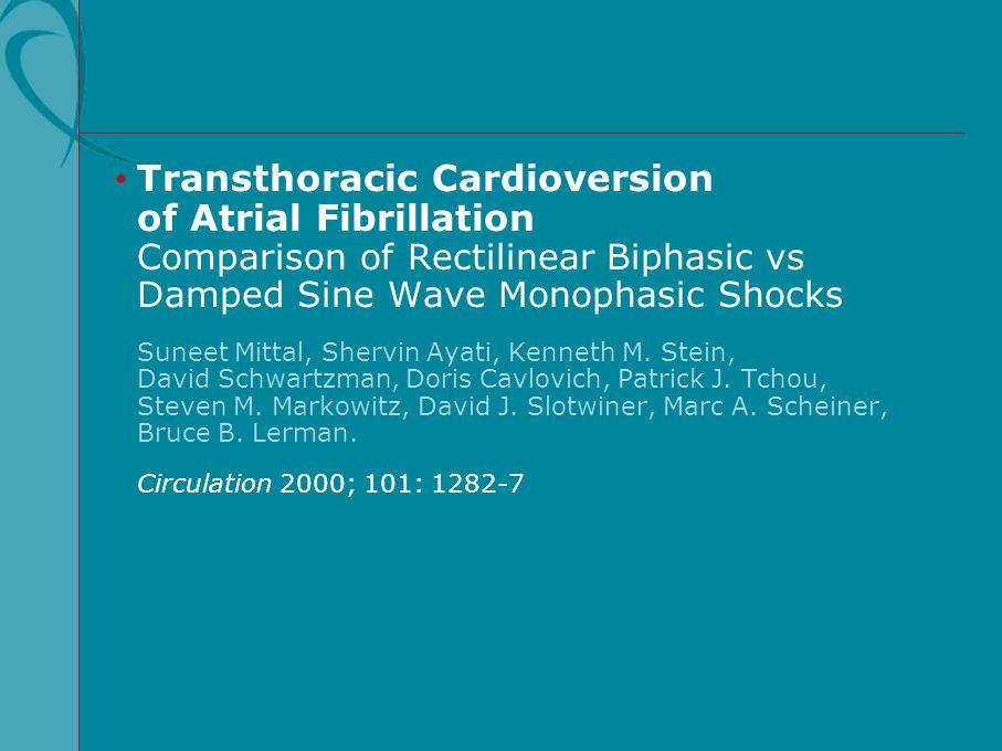 Transthoracic Cardioversion of Atrial Fibrillation Comparison of Rectilinear Biphasic vs Damped Sine Wave Monophasic Shocks Suneet Mittal, Shervin Aya