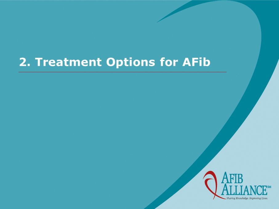 Treatment Options for AFib Cardioversion Pharmacological Electrical Drugs to prevent AFib Antiarrhythmic drugs Non-antiarrhythmic drugs Drugs to control ventricular rate Drugs to reduce thromboembolic risk Non-pharmacological options Electrical devices (implantable pacemaker and defibrillator) AV node ablation and pacemaker implantation (ablate & pace) Catheter ablation Surgery (Maze, mini-Maze)