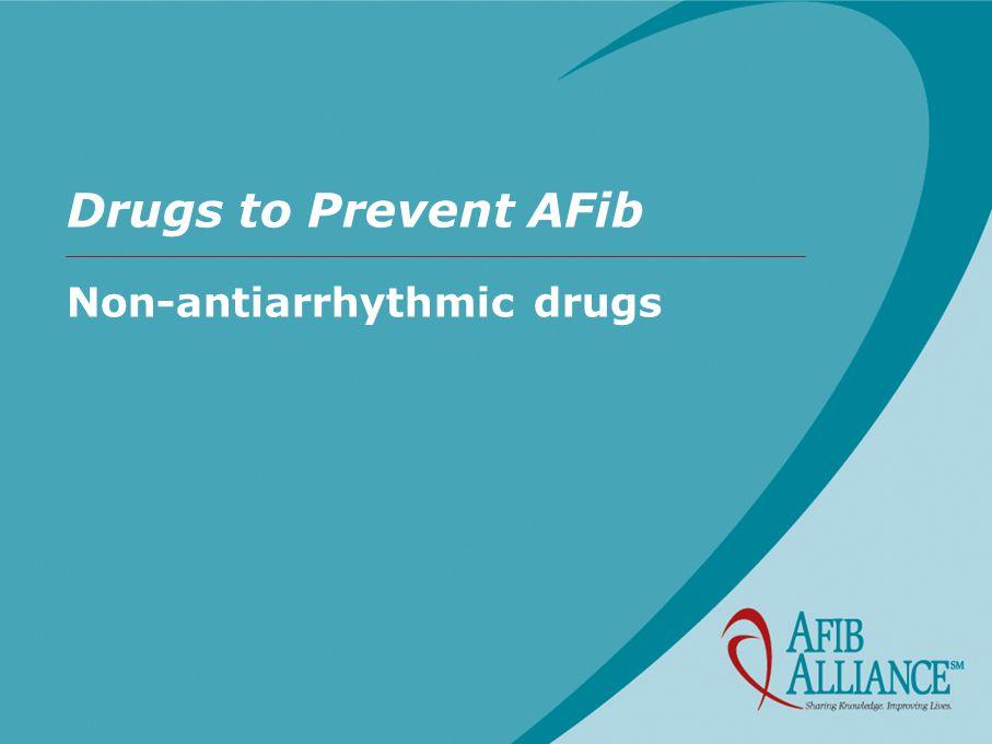 Drugs to Prevent AFib Non-antiarrhythmic drugs