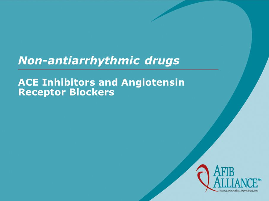 Non-antiarrhythmic drugs ACE Inhibitors and Angiotensin Receptor Blockers