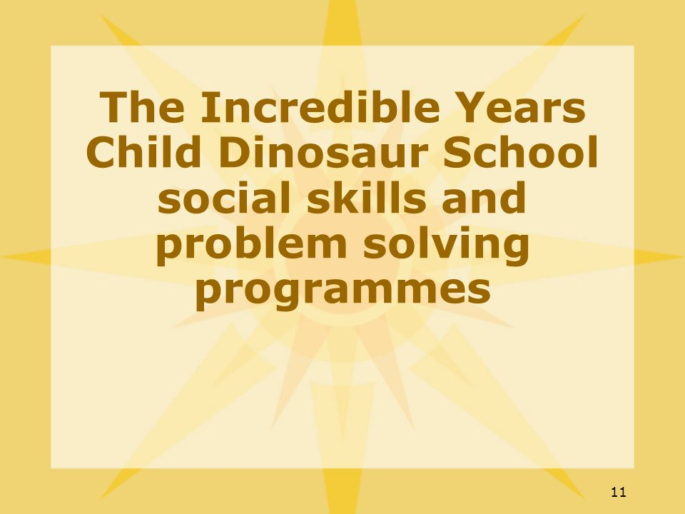 11 The Incredible Years Child Dinosaur School social skills and problem solving programmes