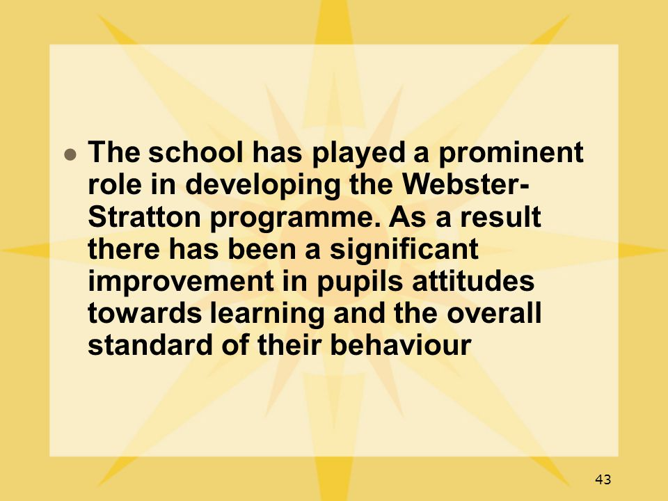 43 The school has played a prominent role in developing the Webster- Stratton programme.