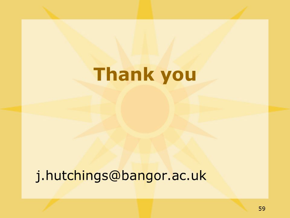 59 Thank you j.hutchings@bangor.ac.uk