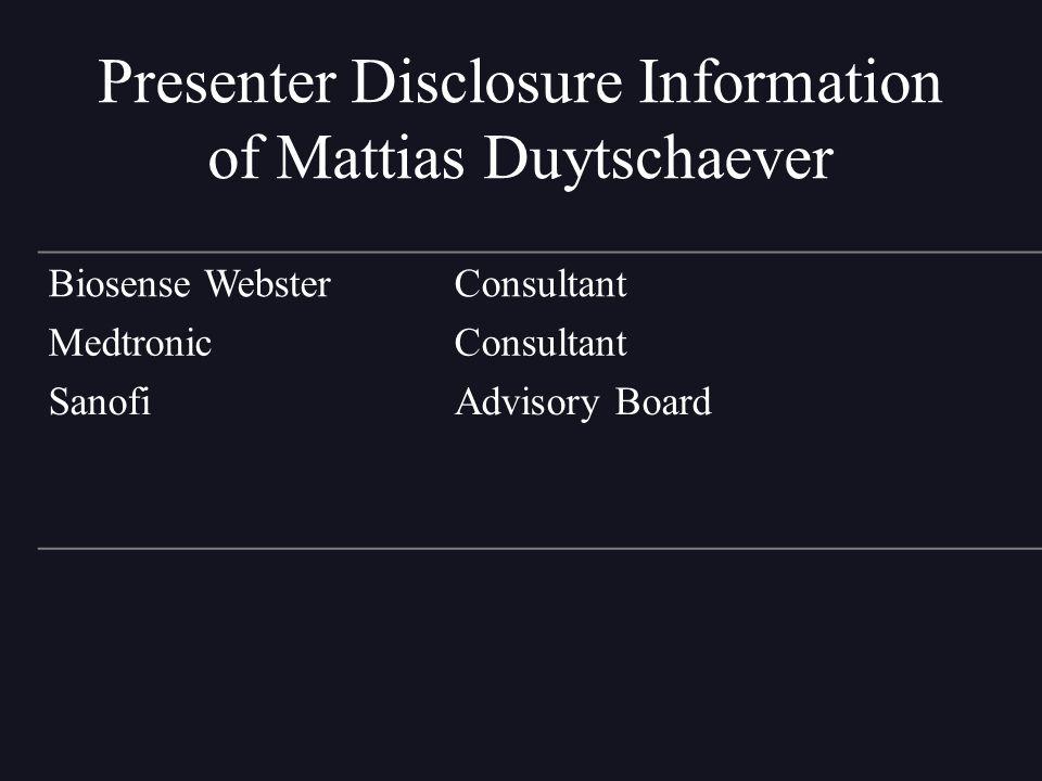 Presenter Disclosure Information of Mattias Duytschaever Biosense WebsterConsultant MedtronicConsultant SanofiAdvisory Board