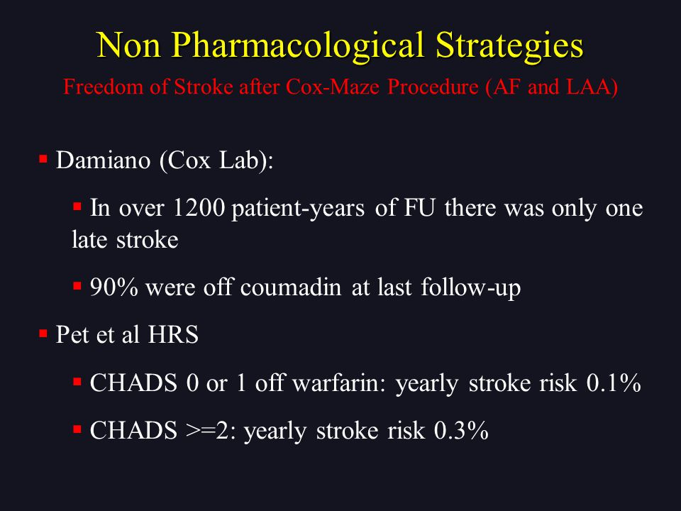 Freedom of Stroke after Cox-Maze Procedure (AF and LAA)  Damiano (Cox Lab):  In over 1200 patient-years of FU there was only one late stroke  90% w