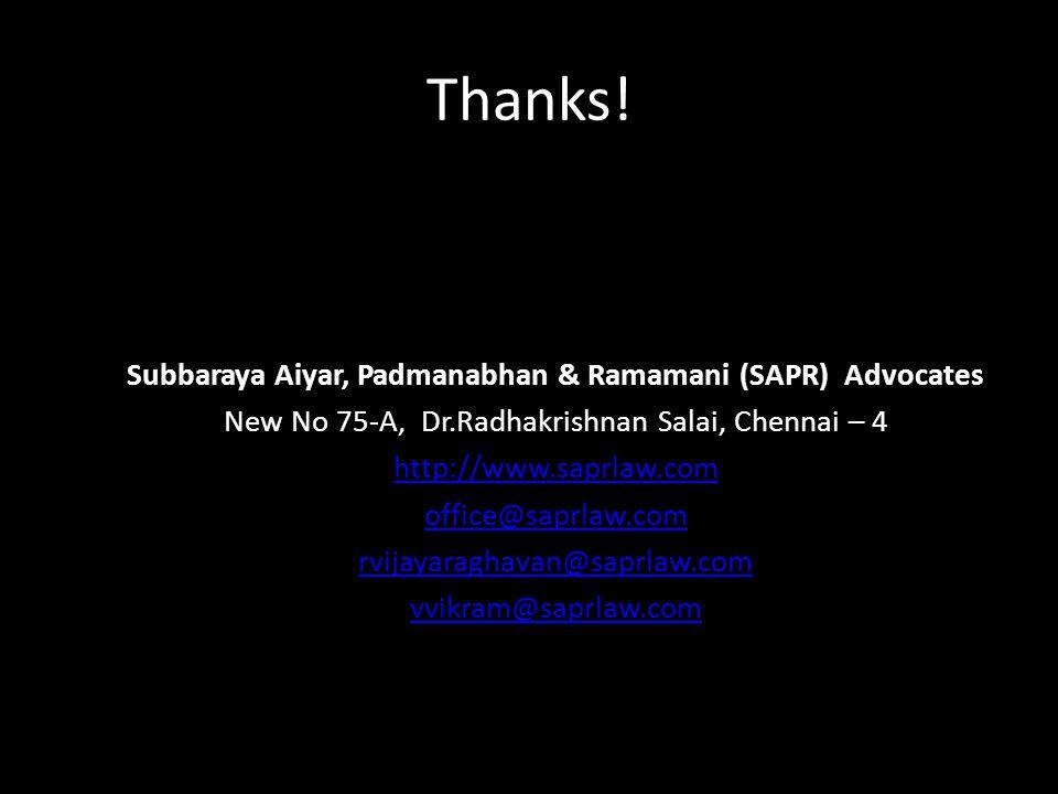 Thanks! Subbaraya Aiyar, Padmanabhan & Ramamani (SAPR) Advocates New No 75-A, Dr.Radhakrishnan Salai, Chennai – 4 http://www.saprlaw.com office@saprla