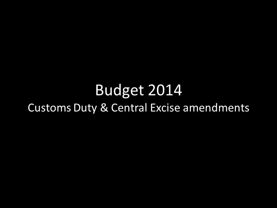 Budget 2014 Customs Duty & Central Excise amendments