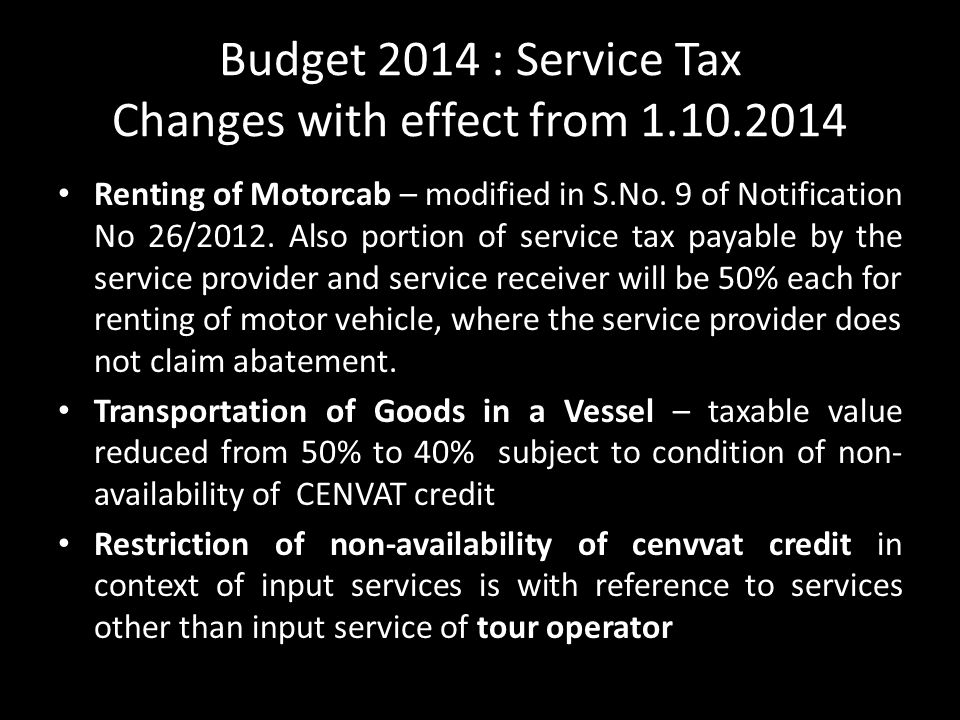 Budget 2014 : Service Tax Changes with effect from 1.10.2014 Renting of Motorcab – modified in S.No.