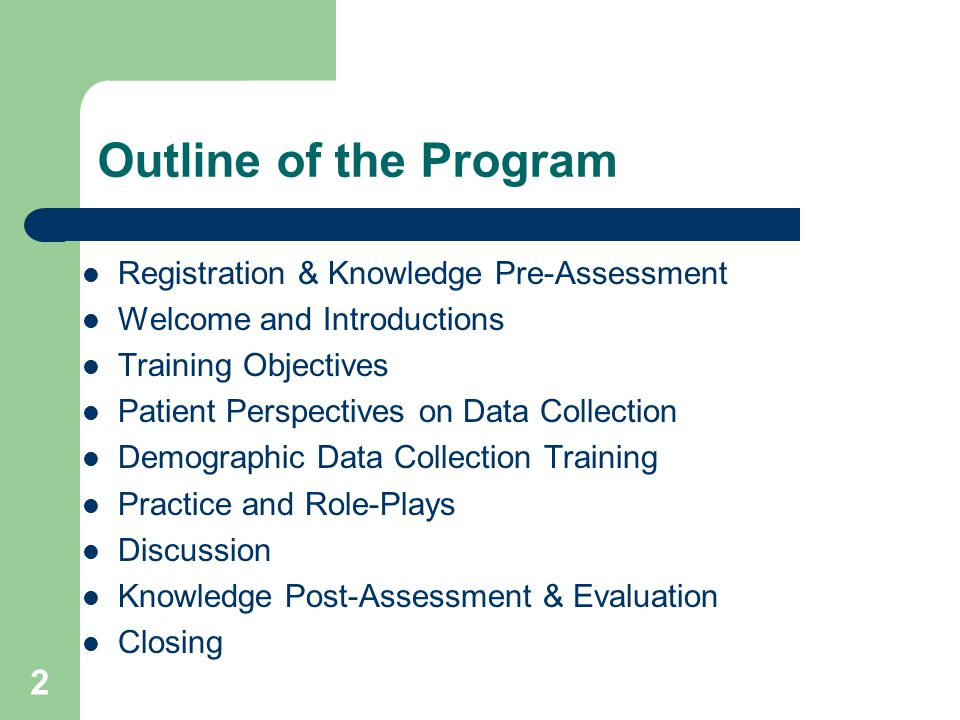 Outline of the Program Registration & Knowledge Pre-Assessment Welcome and Introductions Training Objectives Patient Perspectives on Data Collection Demographic Data Collection Training Practice and Role-Plays Discussion Knowledge Post-Assessment & Evaluation Closing 2