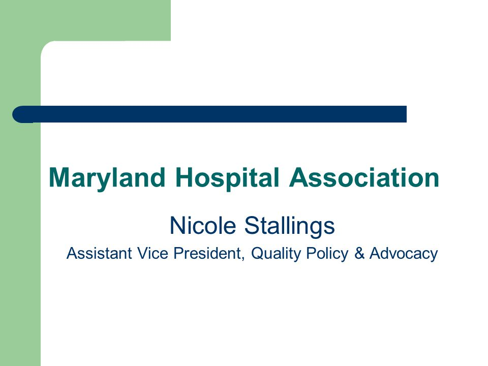Maryland Hospital Association Nicole Stallings Assistant Vice President, Quality Policy & Advocacy