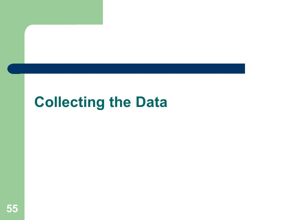 Collecting the Data 55