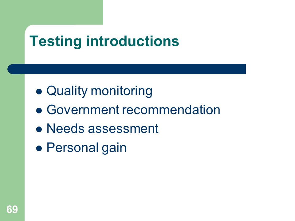 Testing introductions Quality monitoring Government recommendation Needs assessment Personal gain 69